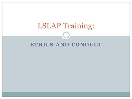 ETHICS AND CONDUCT LSLAP Training:. BC Code of Professional Conduct Duties (s.2.1 – Canons of Legal Ethics)  to the State  to the Courts  to the Client.