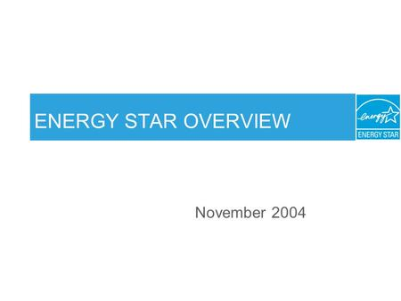 ENERGY STAR OVERVIEW November Overview What is ENERGY STAR? History Accomplishments Key Strategies –Labeling –Superior Energy Management Building.