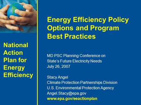 National Action Plan for Energy Efficiency Energy Efficiency Policy Options and Program Best Practices MD PSC Planning Conference on State's Future Electricity.