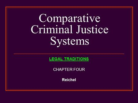 Comparative Criminal Justice Systems LEGAL TRADITIONS CHAPTER FOUR Reichel.