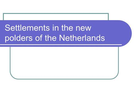 Settlements in the new polders of the Netherlands.