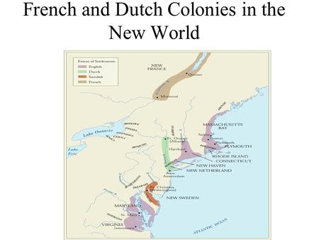 French and Dutch Colonies in the New World. The Northwest Passage The Northwest Passage- waterway through or around North America No explorer ever found.