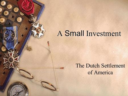 A Small Investment The Dutch Settlement of America.