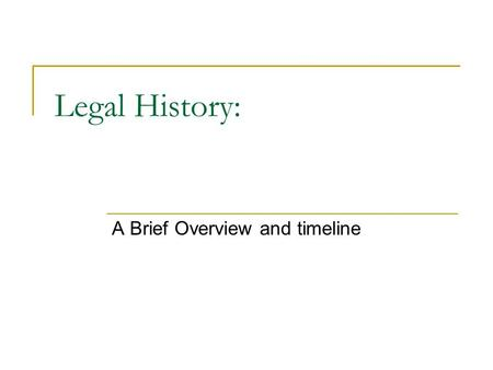 Legal History: A Brief Overview and timeline. Matrix of Jurisprudence Jurisprudence Legal Concepts Legal Theories Sources Of Law Classifications Historical.