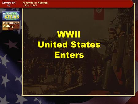 WWII United States Enters. Section 4-5 FDR Supports England Two days after Britain and France declared war against Germany, President Roosevelt declared.