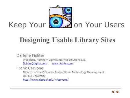 Keep Your on Your Users Darlene Fichter President, Northern Lights Internet Solutions Ltd.