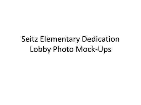 Seitz Elementary Dedication Lobby Photo Mock-Ups.