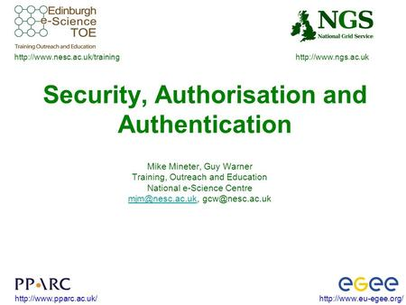 Security, Authorisation and Authentication Mike Mineter,