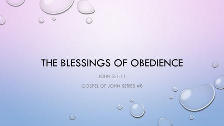 THE BLESSINGS OF OBEDIENCE JOHN 2:1-11 GOSPEL OF JOHN SERIES #8.