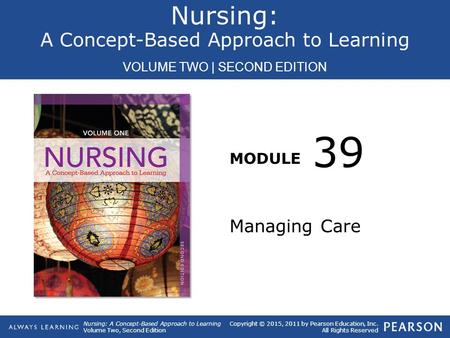 Copyright © 2015, 2011 by Pearson Education, Inc. All Rights Reserved Nursing: A Concept-Based Approach to Learning VOLUME TWO | SECOND EDITION Nursing: