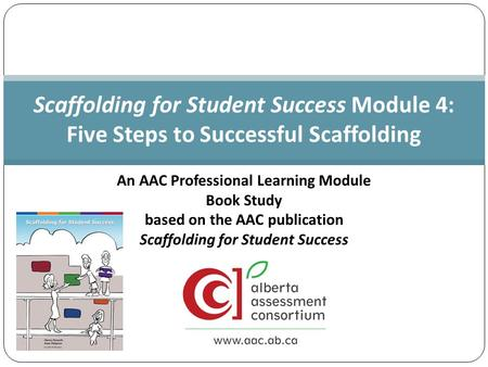 An AAC Professional Learning Module Book Study based on the AAC publication Scaffolding for Student Success Scaffolding for Student Success Module 4: Five.