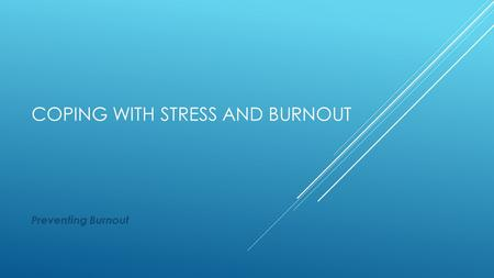 COPING WITH STRESS AND BURNOUT Preventing Burnout.