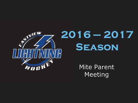Mite Parent Meeting 2016 – 2017 Season. Welcome to Mite hockey Mite hockey is for boys and girls 5 – 9 years old born on or after 7/1/07. The mite hockey.