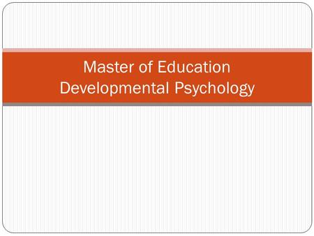 Master of Education Developmental Psychology. What is Developmental Psychology? the scientific study of age-related changes throughout the human life.