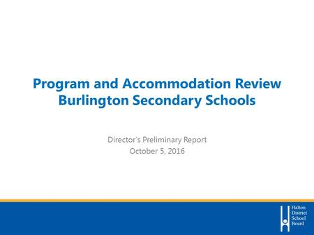 Program and Accommodation Review Burlington Secondary Schools Director's Preliminary Report October 5, 2016.