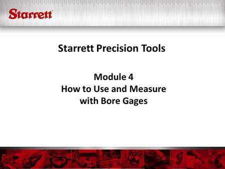 Starrett Precision Tools Module 4 How to Use and Measure with Bore Gages.