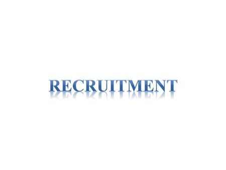 After studying this lesson successfully, you should be able to  Define what Recruitment means  Explain the significant of Recruitment  Detail recruitment.