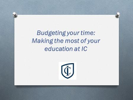 Budgeting your time: Making the most of your education at IC.