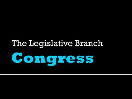 The Legislative Branch.  Bicameral Congress – 2 House Legislature 1. Historical: Most of the Framers of the Constitution were already familiar with.