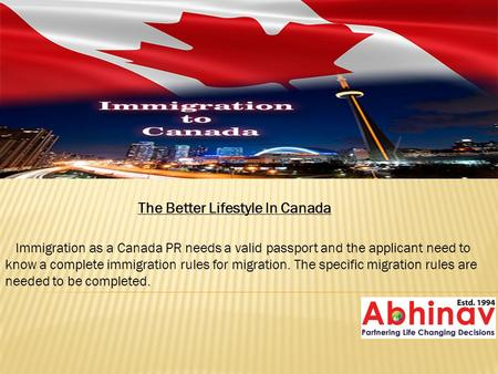The Better Lifestyle In Canada Immigration as a Canada PR needs a valid passport and the applicant need to know a complete immigration rules for migration.