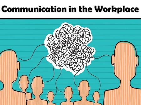 Communication in the Workplace. What is Communication?  Communication is the process of exchanging messages between a sender and receiver.  In order.