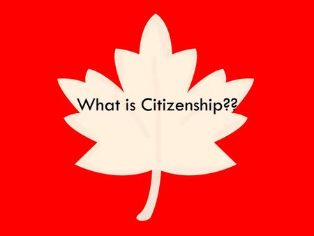 What is Citizenship??. What does citizenship mean?