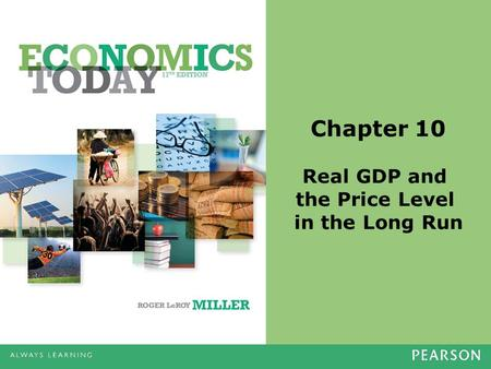 Chapter 10 Real GDP and the Price Level in the Long Run.