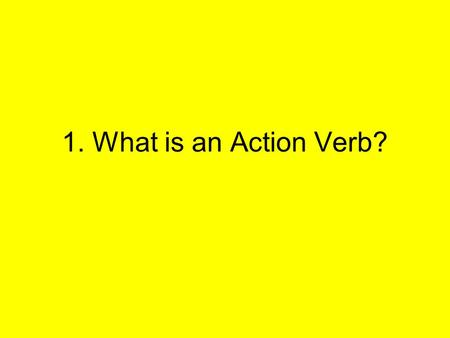 1. What is an Action Verb?. Look at the sentences below. What do you notice about the underlined words? Sylvia entered the short story contest. Now many.