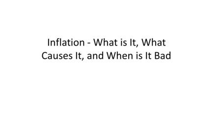 Inflation - What is It, What Causes It, and When is It Bad.