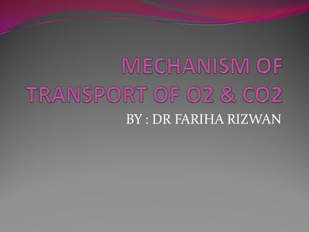 BY : DR FARIHA RIZWAN. Oxygen Transport The transport of oxygen between the lungs and the cells of the body is a function of the blood and the heart.