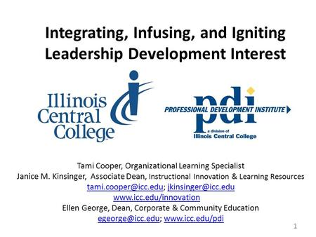 Integrating, Infusing, and Igniting Leadership Development Interest Tami Cooper, Organizational Learning Specialist Janice M. Kinsinger, Associate Dean,