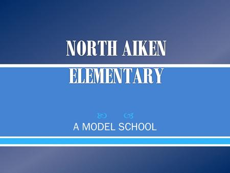  A MODEL SCHOOL. The children are the of North Aiken supported by reflective and responsive teachers and staff, devoted parents, a supportive district.