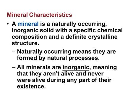 Mineral Characteristics A mineral is a naturally occurring, inorganic solid with a specific chemical composition and a definite crystalline structure.