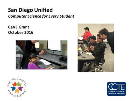 San Diego Unified Computer Science for Every Student CaVE Grant October 2016.