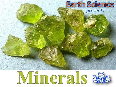 -presents-. OBJECTIVES: Define a mineral. Describe how minerals form. Identify the most common elements in Earth's crust. VOCABULARY mineral, crystal,