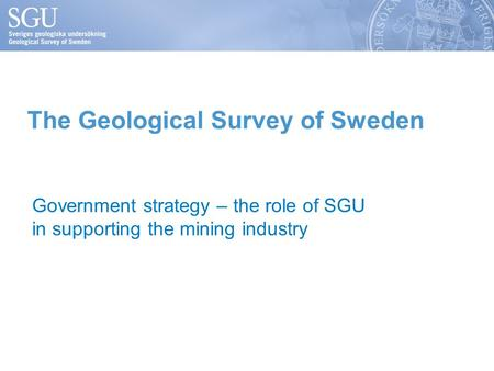 The Geological Survey of Sweden Government strategy – the role of SGU in supporting the mining industry.