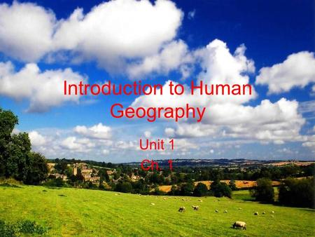 Introduction to Human Geography Unit 1 Ch. 1. Section 1: Thinking 'Bout Space!