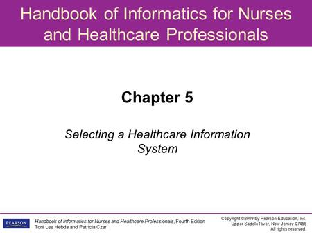Handbook of Informatics for Nurses and Healthcare Professionals Copyright ©2009 by Pearson Education, Inc. Upper Saddle River, New Jersey All rights.