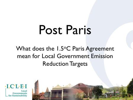 Post Paris What does the 1.5 o C Paris Agreement mean for Local Government Emission Reduction Targets.