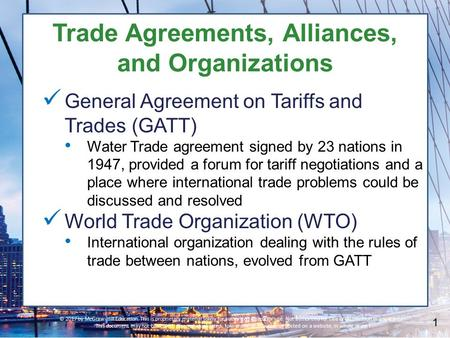 Trade Agreements, Alliances, and Organizations General Agreement on Tariffs and Trades (GATT) Water Trade agreement signed by 23 nations in 1947, provided.