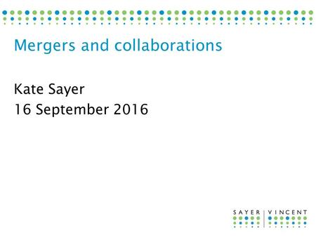 Kate Sayer 16 September 2016 Mergers and collaborations.