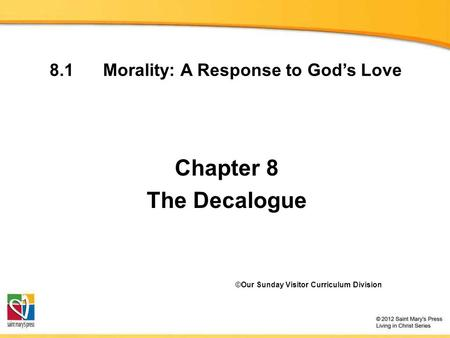 8.1 Morality: A Response to God's Love Chapter 8 The Decalogue ©Our Sunday Visitor Curriculum Division.
