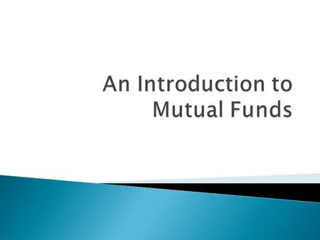  Mutual funds are a type of investment that takes money from many investors and uses it to make investments based on a stated investment objective. 