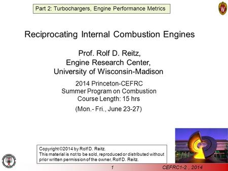 1 CEFRC1-<strong>2</strong>, 2014 Reciprocating Internal Combustion <strong>Engines</strong> Prof. Rolf D. Reitz, <strong>Engine</strong> Research Center, University of Wisconsin-Madison 2014 Princeton-CEFRC.
