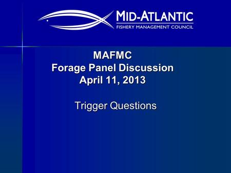 MAFMC Forage Panel Discussion April 11, 2013 Trigger Questions.