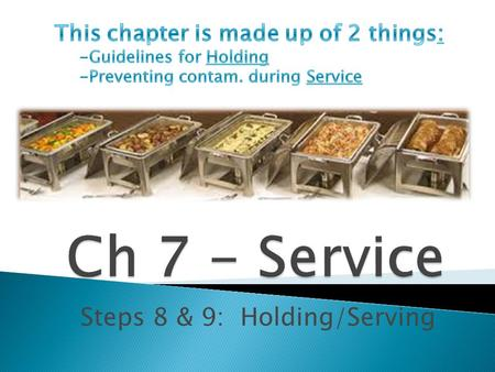 Steps 8 & 9: Holding/Serving. Set limits ◦ How long you will hold food? Take temps every 4* hrs *every 2 leaves you time to recondition food. PS: Warmers.