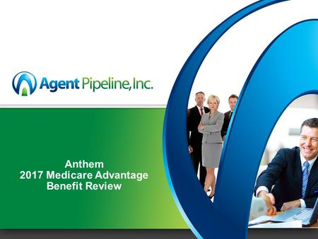 Anthem 2017 Medicare Advantage Benefit Review. 2 Today's Agenda Who is Agent Pipeline? A Message from Anthem 2017 Medicare Advantage Plan Previews Why.