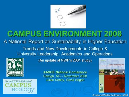 CAMPUS ENVIRONMENT 2008 A National Report on Sustainability in Higher Education Trends and New Developments in College & University Leadership, Academics.