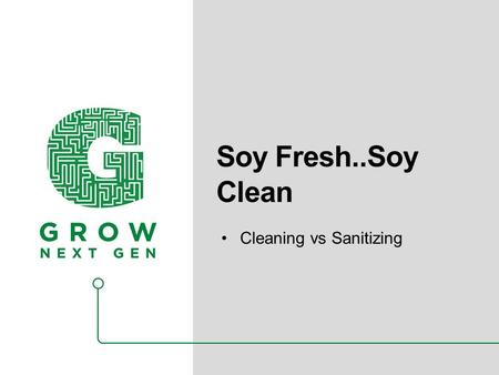 Soy Fresh..Soy Clean Cleaning vs Sanitizing. What is Microbiology? Study of microorganisms/microbes - minute single cell life forms invisible to the naked.
