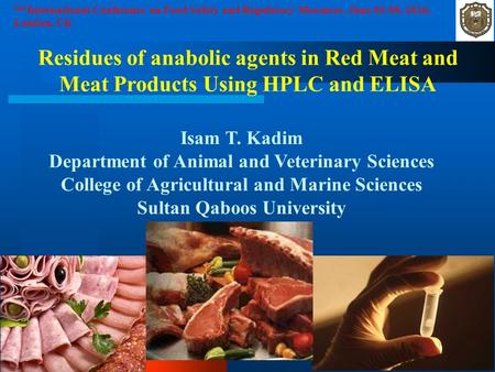 Residues of anabolic agents in Red Meat and Meat Products Using HPLC and ELISA Isam T. Kadim Department of Animal and Veterinary Sciences College of Agricultural.